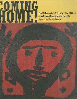 Coming Home! Self-Taught Artists, the Bible, and the American South
