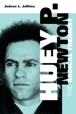 Huey P. Newton: The Radical Theorist