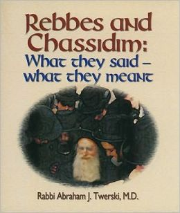 Rebbes and Chassidim: What They Said, What They Meant
