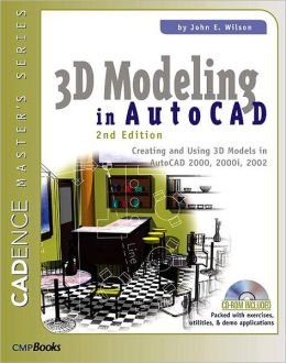 3D Modeling in AutoCAD: Creating and Using 3D Models in AutoCAD 2000, 2000i, 2002, and 2004