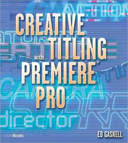 Creative Titling with Premiere Pro