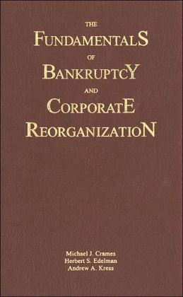 The Fundamentals of Bankruptcy and Corporate Reorganization