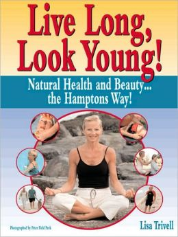 Live Long, Look Young!: Natural Health and Beauty... the Hamptons Way!