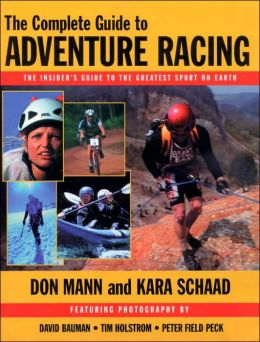 The Complete Guide to Adventure Racing: The Insider's Guide to the Greatest Sport on Earth