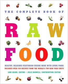 The Complete Book of Raw Food: Healthy Vegetarian Cuisine Made with Living Food