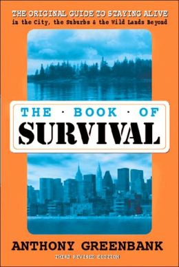 The Book of Survival: The Original Guide to Staying Alive in the City, the Suburbs, and the Wild Lands Beyond