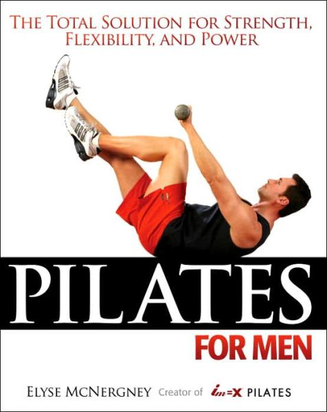 Free downloadable books for android Pilates for Men: The Total Solution for Strength, Flexibility and Power