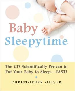 Baby Sleepytime: The CD Scientifically Proven to Put Your Baby to Sleep--Fast