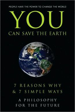 You Can Save the Earth: 7 Reasons Why and 7 Simple Ways