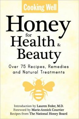 Honey for Health & Beauty: Natural Cures, Remedies and Recipes for the Entire Family
