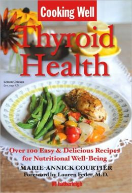Cooking Well: Thyroid Health: Over 100 Easy & Delicious Recipes for Nutritional Well-Being