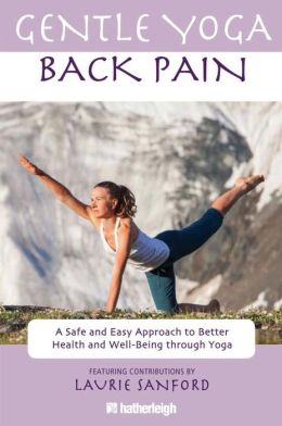 Gentle Yoga for Back Pain: A Safe and Easy Approach to Better Health and Well-Being through Yoga