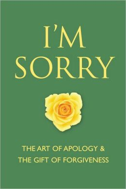 I'm Sorry: The Art of Apology and The Gift of Forgiveness