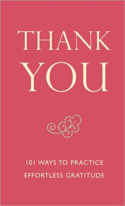 Thank You: 101 Ways to Practice Effortless Gratitude