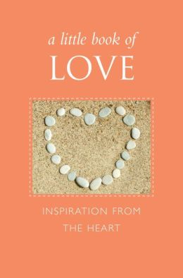A Little Book of Love: Inspiration from the Heart