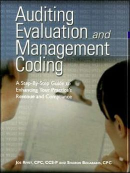 Auditing Evaluation and Management Coding: A Step-by-Step Guide to Enhancing your Practice's revenue and Compliance