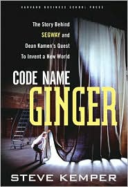 Code Name Ginger: The Story Behind Segway and Dean Kamen's Quest to Invent a New World