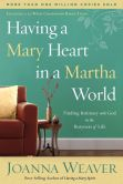 Book Cover Image. Title: Having a Mary Heart in a Martha World:  Finding Intimacy with God in the Busyness of Life, Author: Joanna Weaver