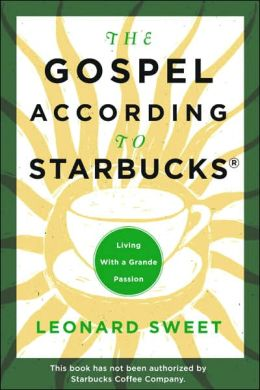 The Gospel According to Starbucks: Living with a Grande Passion