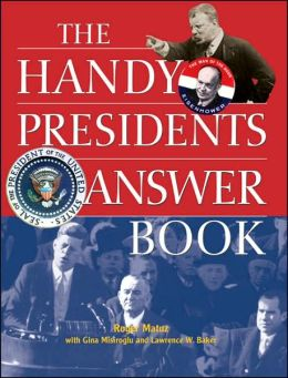 The Handy Presidents Answer Book(The Handy Answer Book Series)