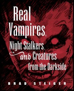 Real Vampires, Night Stalkers and Creatures from the Darkside Brad Steiger