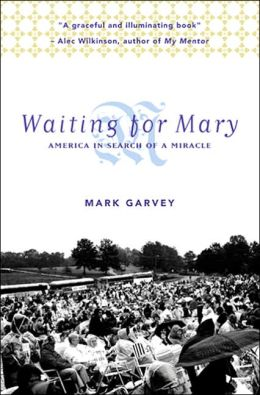 Waiting for Mary: America in Search of a Miracle
