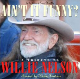 Ain't It Funny: A Tribute To Willie Nelson