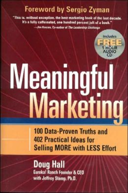 Meaningful Marketing: 100 Data-Proven Truths and 402 Practical Ideas for Selling More with Less Effort