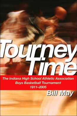 Tourney Time: The Indiana High School Athletic Association Boys Basketball Tournament 1911-2004