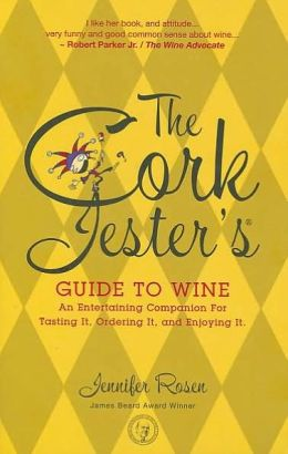 Cork Jester's Guide to Wine: An Entertaining Companion for Tasting It, Ordering It and Enjoying It