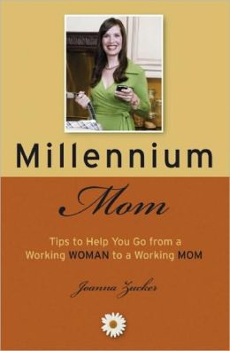 Millennium Mom: 100 Tips to Help You Go from a Working Woman to a Working Mom