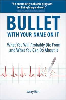 Bullet with Your Name on It: What You'll Probably Die From and What You Can Do About It