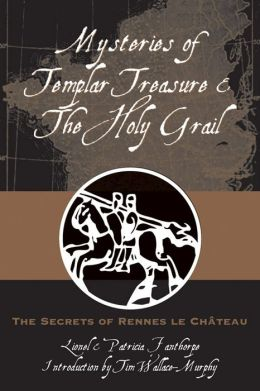 Mysteries of Templar Treasure and the Holy Grail: The Secrets of Rennes Le Chateau