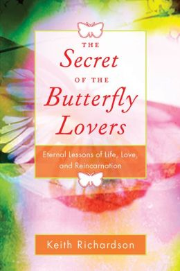 The Secret of the Butterfly Lovers: Eternal Lessons of Life, Love, and Reincarnation