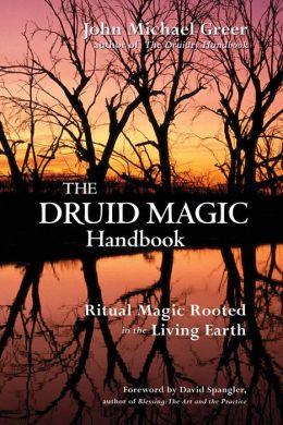 Druid Magic Handbook: Ritual Magic Rooted in the Living Earth