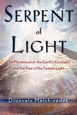 Serpent of Light Beyond 2012: The Movement of the Earth's Kundalini and the Rise of the Female Light, 1949-2013