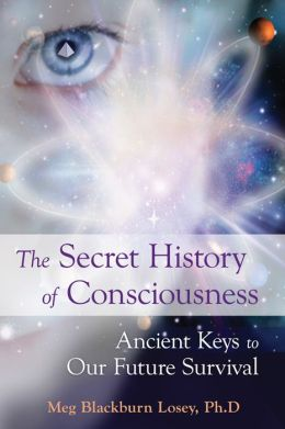 The Secret History of Consciousness: Ancient Keys to Our Future Survival