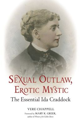 Sexual Outlaw, Erotic Mystic: The Essential Ida Craddock