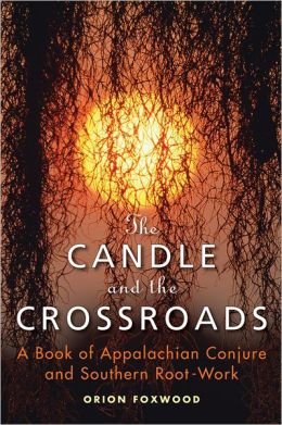 The Candle and the Crossroads: A Book of Appalachian Conjure and Southern Root-Work