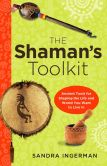 Book Cover Image. Title: The Shaman's Toolkit:  Ancient Tools for Shaping the Life and World You Want to Live In, Author: Sandra Ingerman