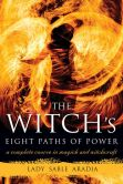 Book Cover Image. Title: The Witch's Eight Paths of Power:  A Complete Course in Magick and Witchcraft, Author: Lady Sable Aradia