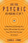 Book Cover Image. Title: Are You Psychic or Making It Up?:  Understand and Manage Your Psychic Self and Your Loved Ones Who Think You May Be Losing It, Author: Carole Lynne