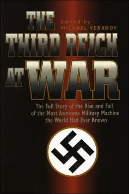 The Third Reich at War: The Full Story of the Rise and Fall of the Most Awesome Military Machine the World Had Ever Known