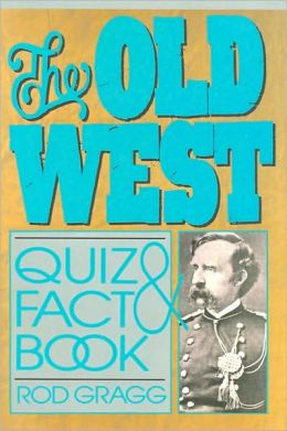 The Old West Quiz & Fact Book