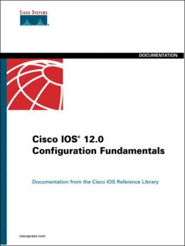 Cisco IOS 12.0 Configuration Fundamentals