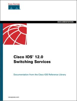 Cisco IOS 12.0 Switching Services