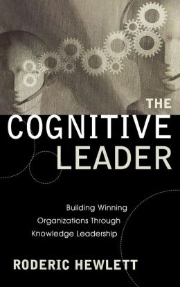The Cognitive Leader: Building Winning Organizations Through Knowledge Leadership