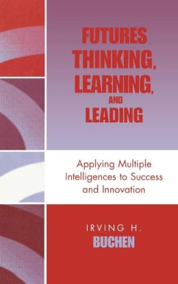 Futures Thinking, Learning, and Leading: Applying Multiple Intelligences to Success and Innovation