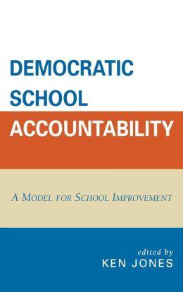 Democratic School Accountability: A Model for School Improvement