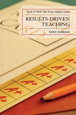 Results-Driven Teaching: Teach So Well That Every Student Learns
